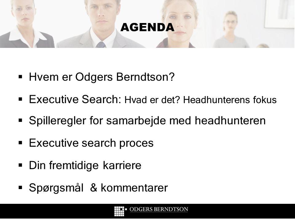 AGENDA Hvem er Odgers Berndtson Executive Search: Hvad er det Headhunterens fokus. Spilleregler for samarbejde med headhunteren.