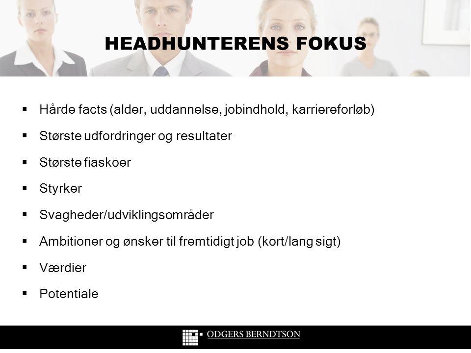 HEADHUNTERENS FOKUS Hårde facts (alder, uddannelse, jobindhold, karriereforløb) Største udfordringer og resultater.