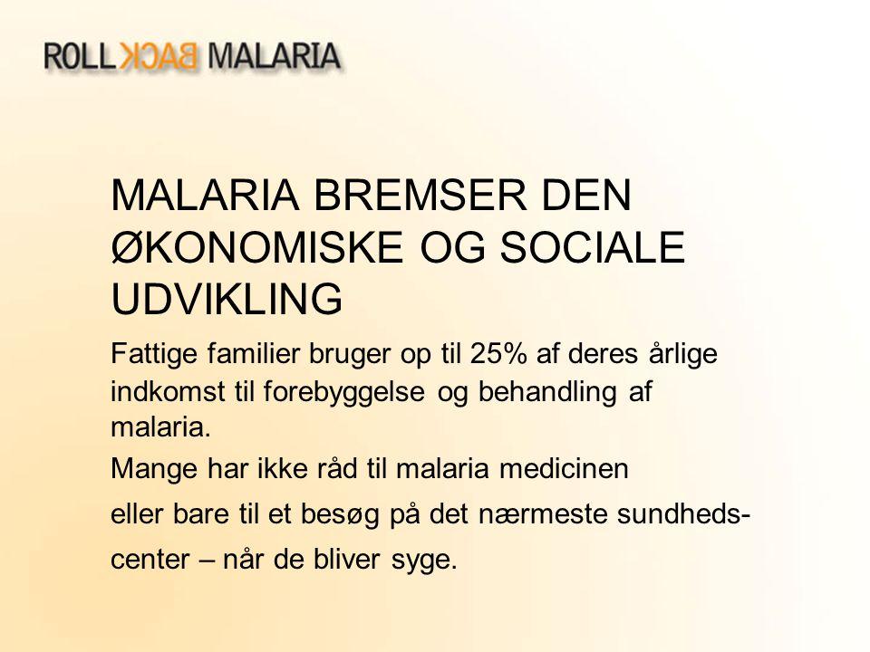 MALARIA BREMSER DEN ØKONOMISKE OG SOCIALE UDVIKLING