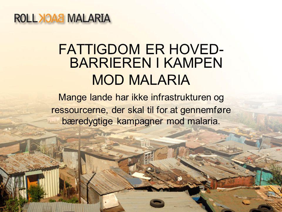 FATTIGDOM ER HOVED-BARRIEREN I KAMPEN MOD MALARIA