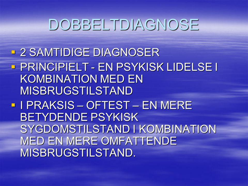 DOBBELTDIAGNOSE 2 SAMTIDIGE DIAGNOSER