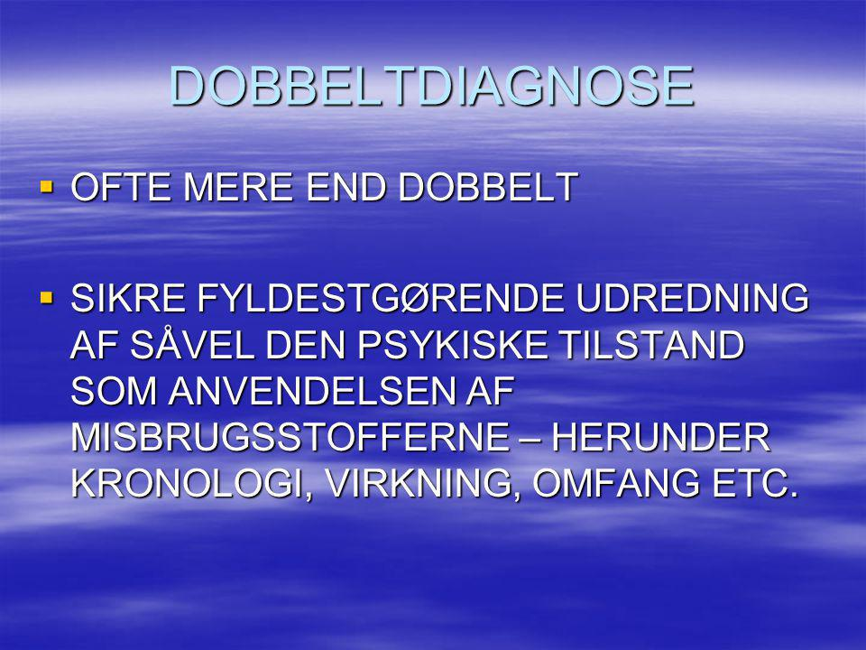 DOBBELTDIAGNOSE OFTE MERE END DOBBELT