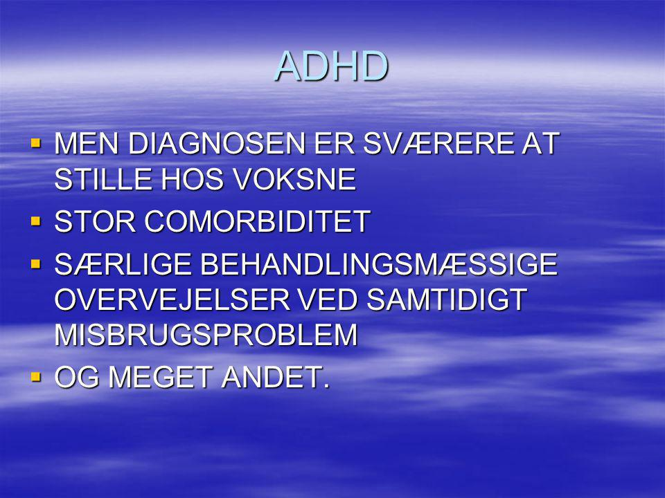 ADHD MEN DIAGNOSEN ER SVÆRERE AT STILLE HOS VOKSNE STOR COMORBIDITET