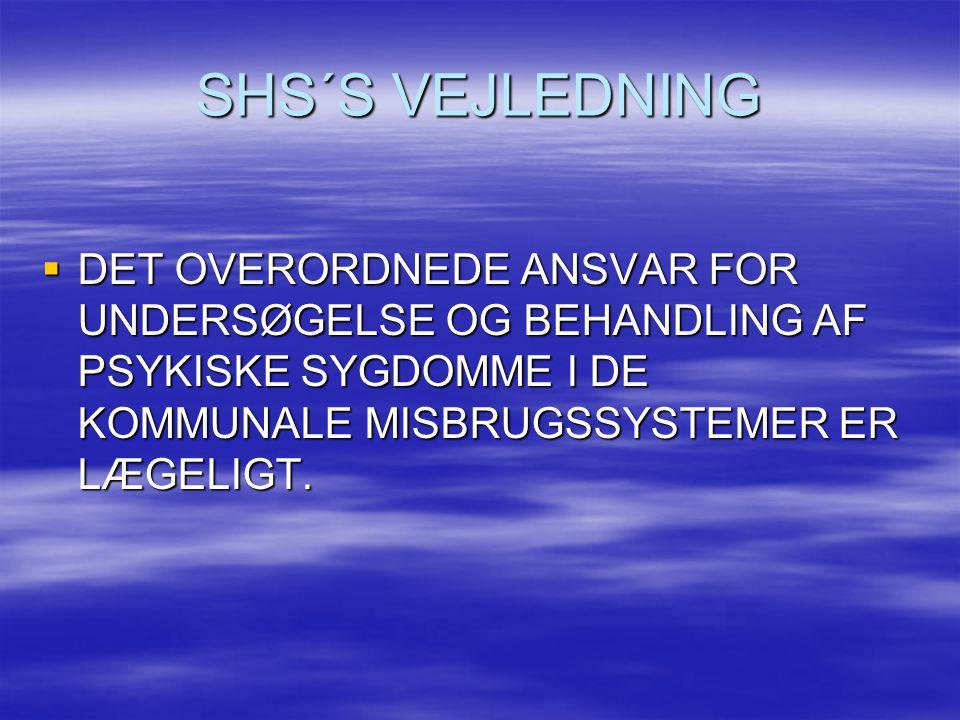 SHS´S VEJLEDNING DET OVERORDNEDE ANSVAR FOR UNDERSØGELSE OG BEHANDLING AF PSYKISKE SYGDOMME I DE KOMMUNALE MISBRUGSSYSTEMER ER LÆGELIGT.