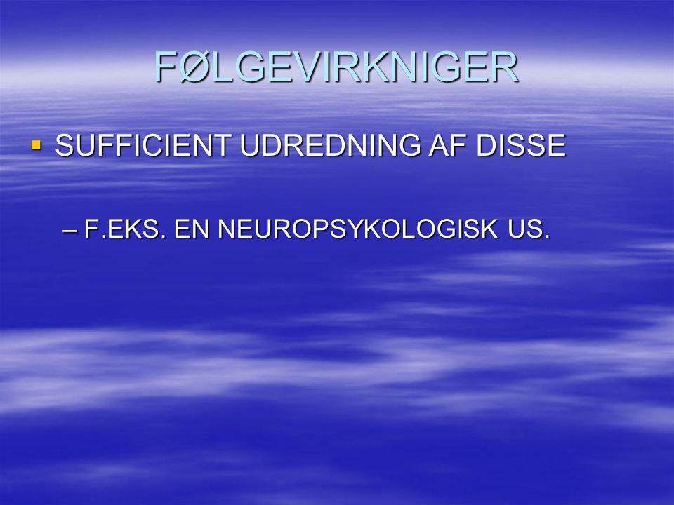 FØLGEVIRKNIGER SUFFICIENT UDREDNING AF DISSE