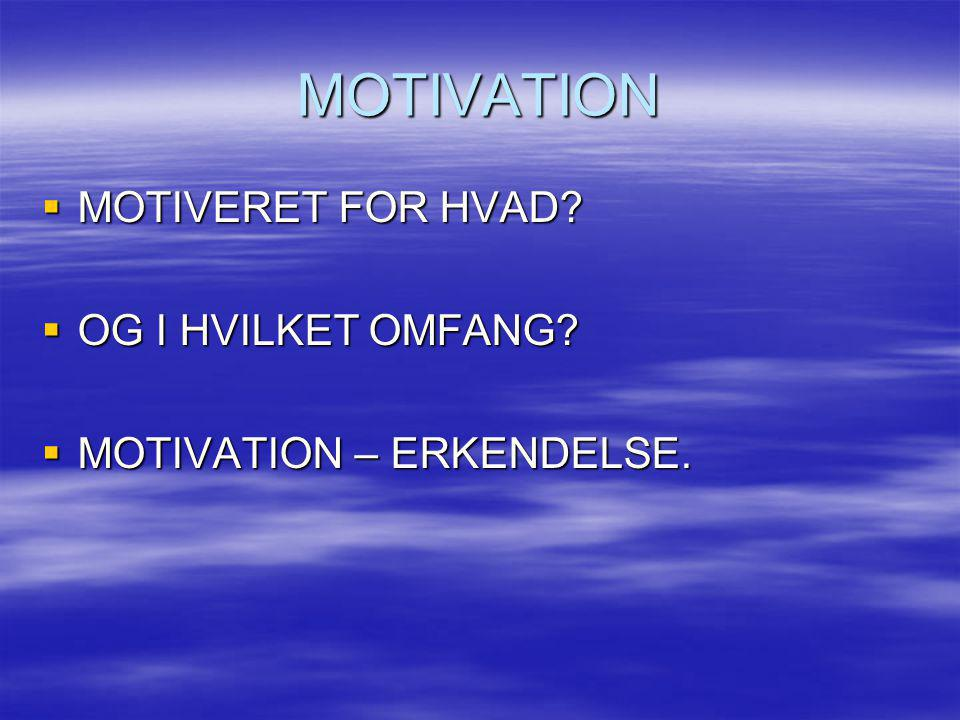 MOTIVATION MOTIVERET FOR HVAD OG I HVILKET OMFANG