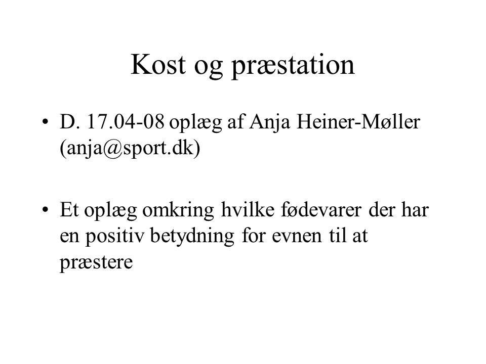 Kost og præstation D. 17.04-08 oplæg af Anja Heiner-Møller (anja@sport.dk)