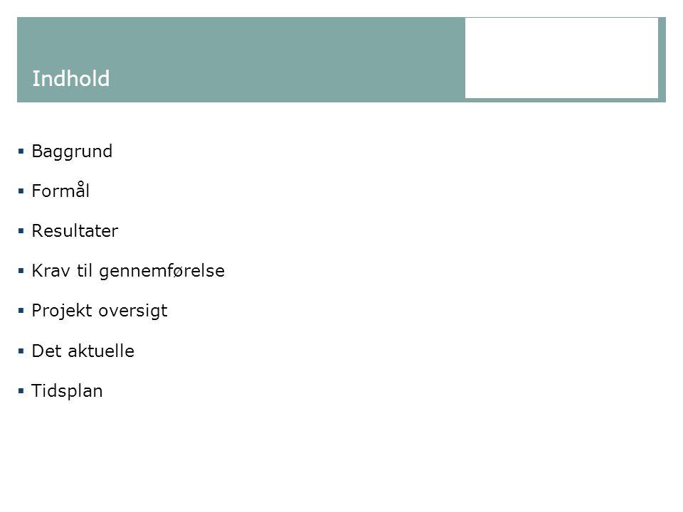 Indhold Baggrund Formål Resultater Krav til gennemførelse