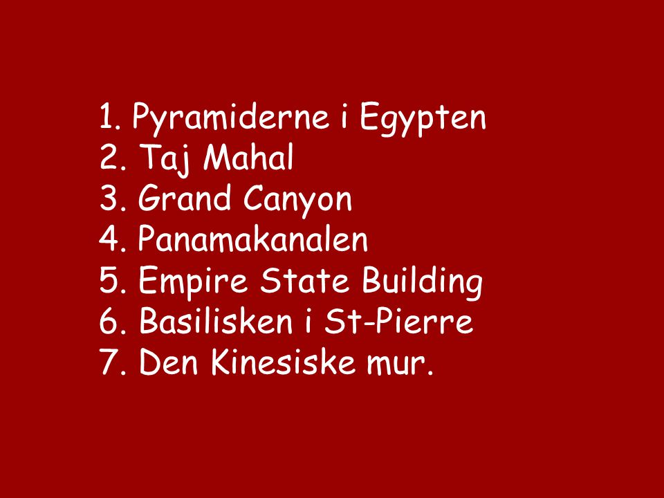 1. Pyramiderne i Egypten 2. Taj Mahal 3. Grand Canyon 4