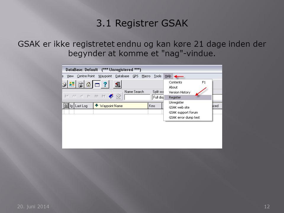 3.1 Registrer GSAK GSAK er ikke registretet endnu og kan køre 21 dage inden der begynder at komme et nag -vindue.