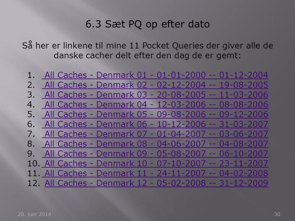 6.3 Sæt PQ op efter dato Så her er linkene til mine 11 Pocket Queries der giver alle de danske cacher delt efter den dag de er gemt: