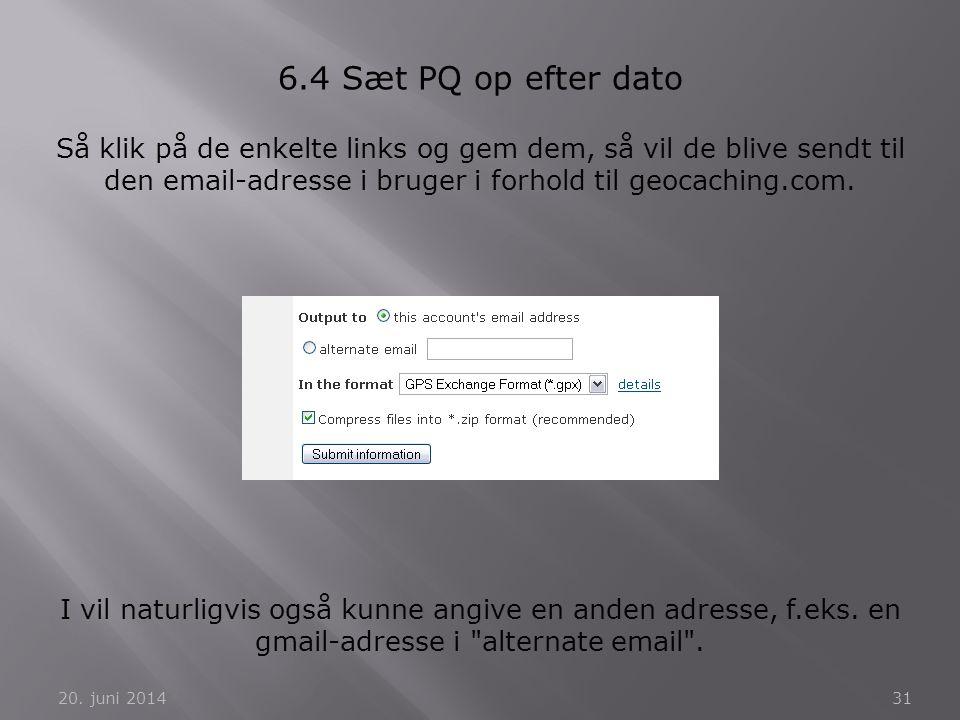 6.4 Sæt PQ op efter dato Så klik på de enkelte links og gem dem, så vil de blive sendt til den email-adresse i bruger i forhold til geocaching.com.