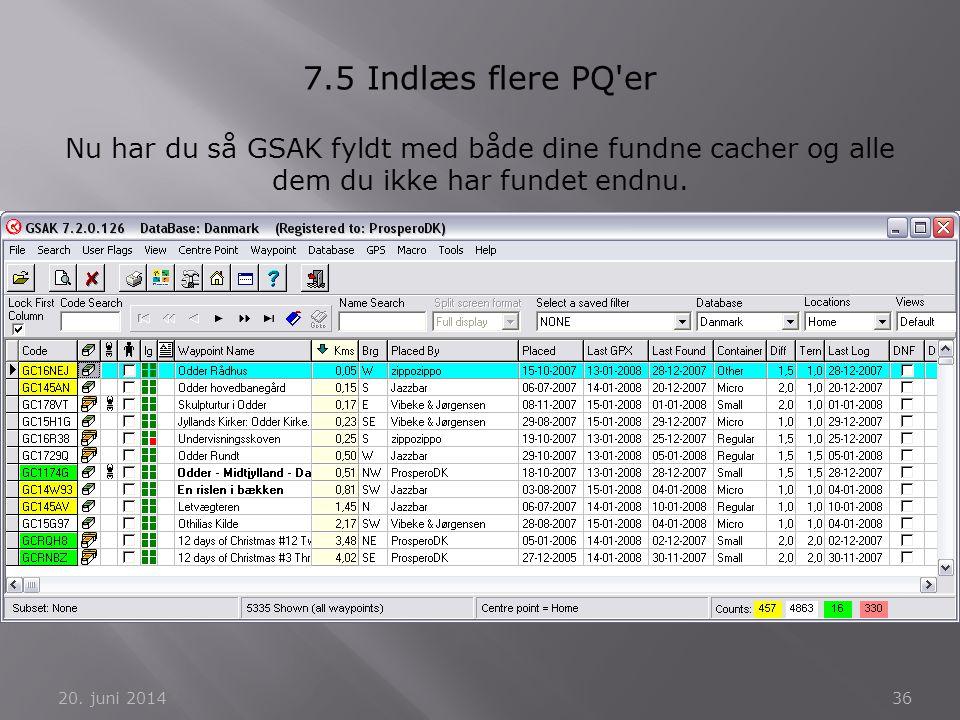 7.5 Indlæs flere PQ er Nu har du så GSAK fyldt med både dine fundne cacher og alle dem du ikke har fundet endnu.