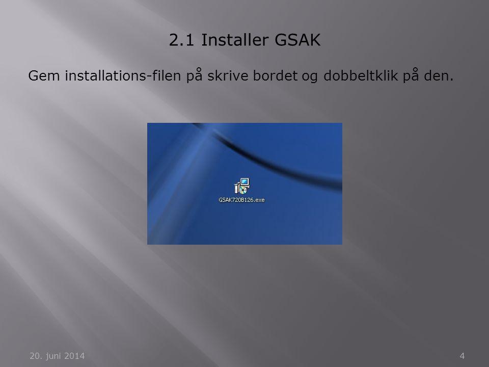 2.1 Installer GSAK Gem installations-filen på skrive bordet og dobbeltklik på den. 2. april 2017