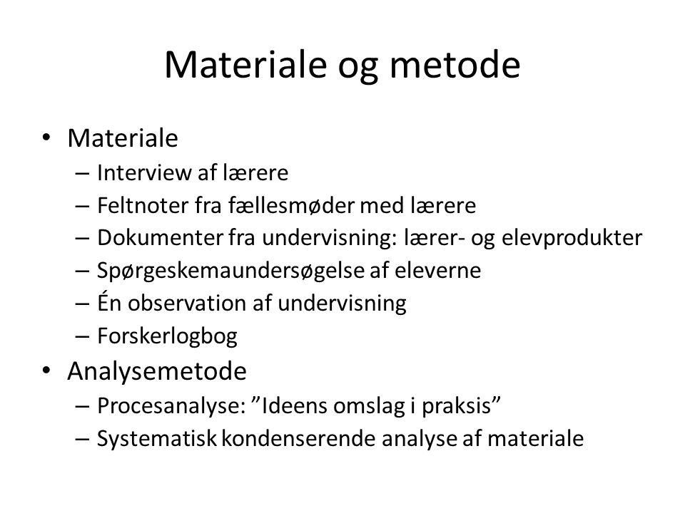 Materiale og metode Materiale Analysemetode Interview af lærere