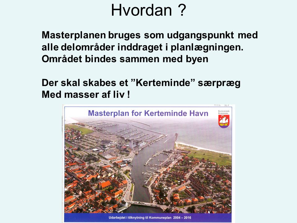 Hvordan Masterplanen bruges som udgangspunkt med alle delområder inddraget i planlægningen. Området bindes sammen med byen.