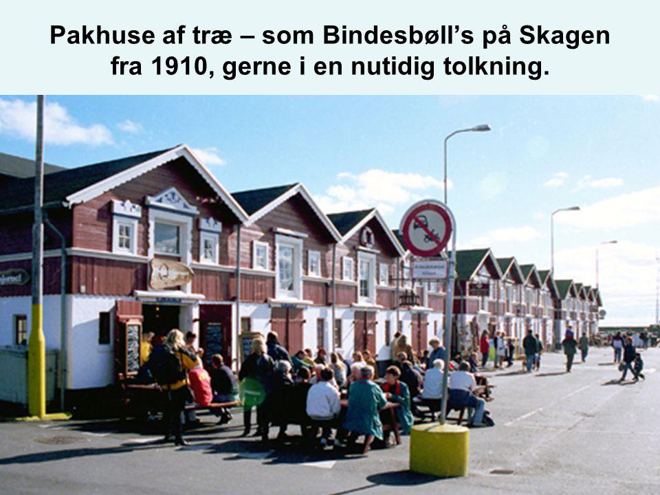Pakhuse af træ – som Bindesbøll's på Skagen fra 1910, gerne i en nutidig tolkning.