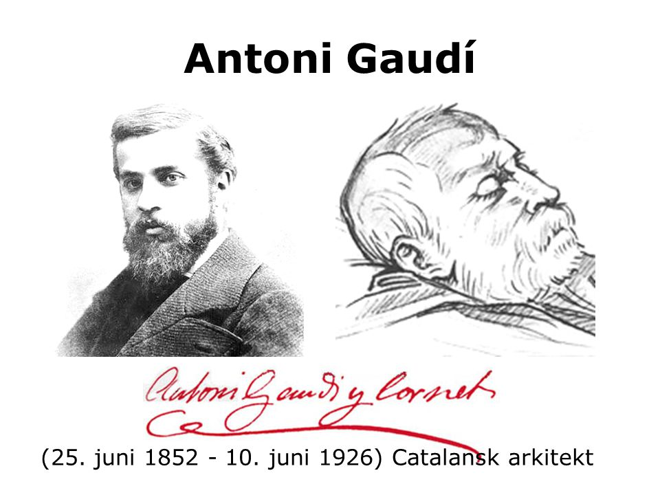 Antoni Gaudí (25. juni 1852 - 10. juni 1926) Catalansk arkitekt