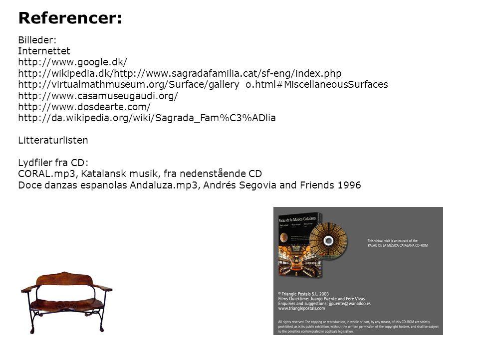 Referencer: Billeder: Internettet http://www.google.dk/
