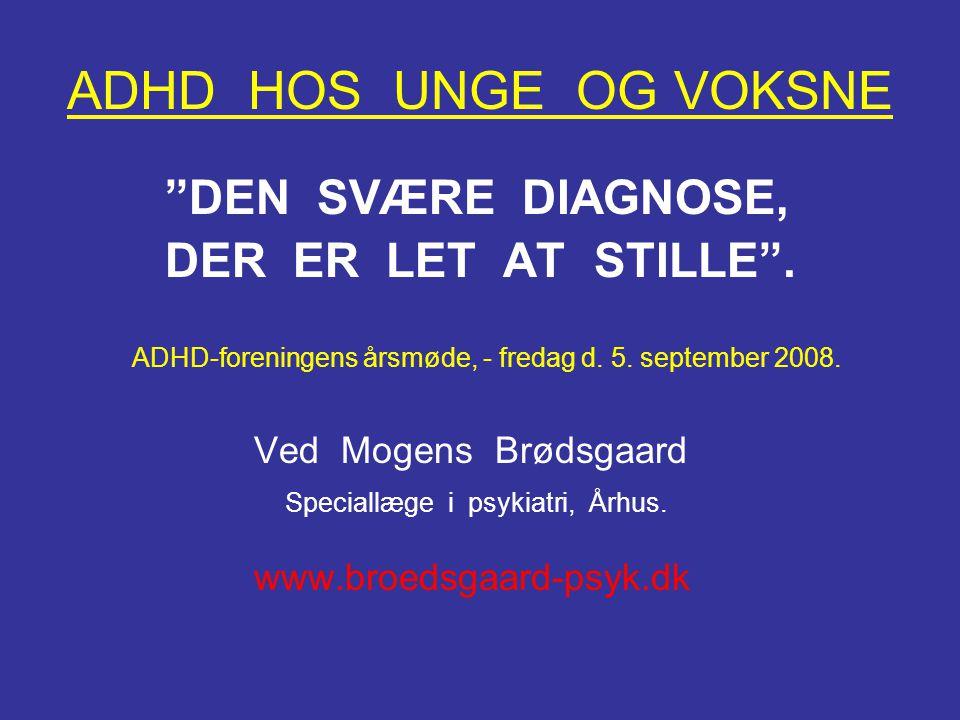 ADHD HOS UNGE OG VOKSNE DEN SVÆRE DIAGNOSE, DER ER LET AT STILLE .