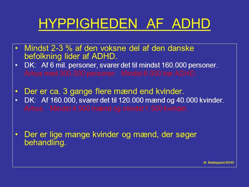 HYPPIGHEDEN AF ADHD Mindst 2-3 % af den voksne del af den danske befolkning lider af ADHD.