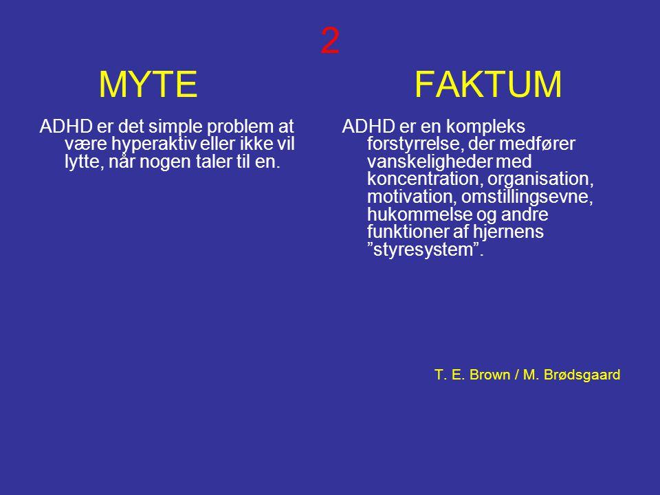 2 MYTE FAKTUM ADHD er det simple problem at være hyperaktiv eller ikke vil lytte, når nogen taler til en.