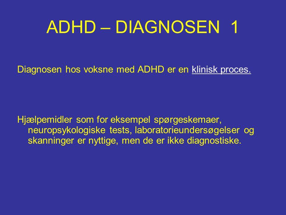 ADHD – DIAGNOSEN 1 Diagnosen hos voksne med ADHD er en klinisk proces.