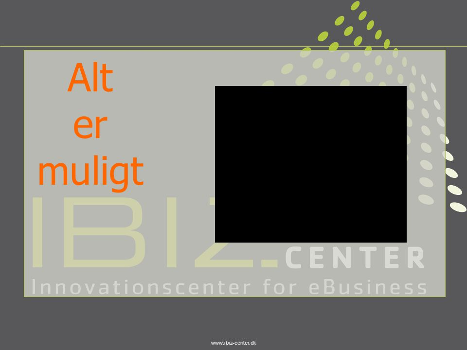 Alt er muligt www.ibiz-center.dk