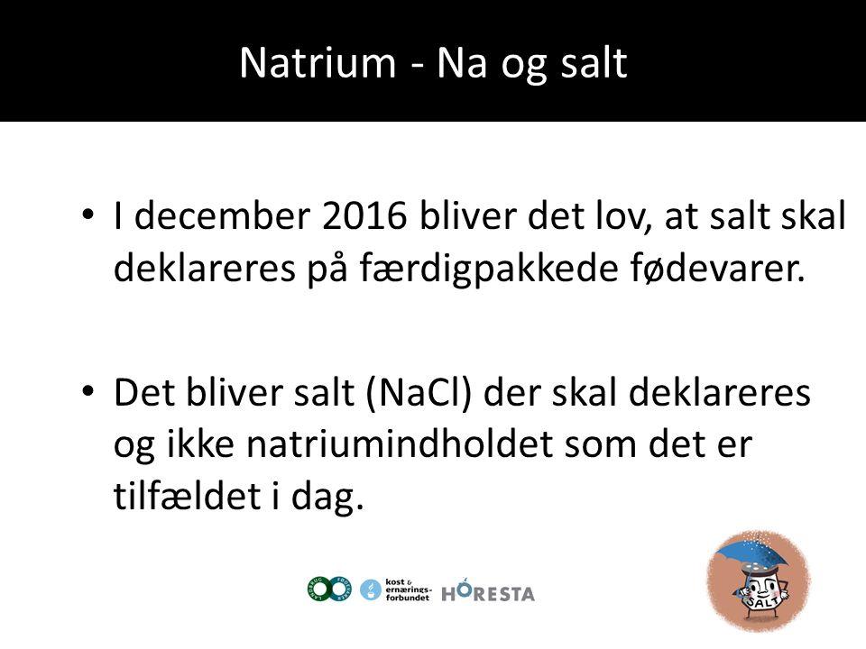 Natrium - Na og salt I december 2016 bliver det lov, at salt skal deklareres på færdigpakkede fødevarer.