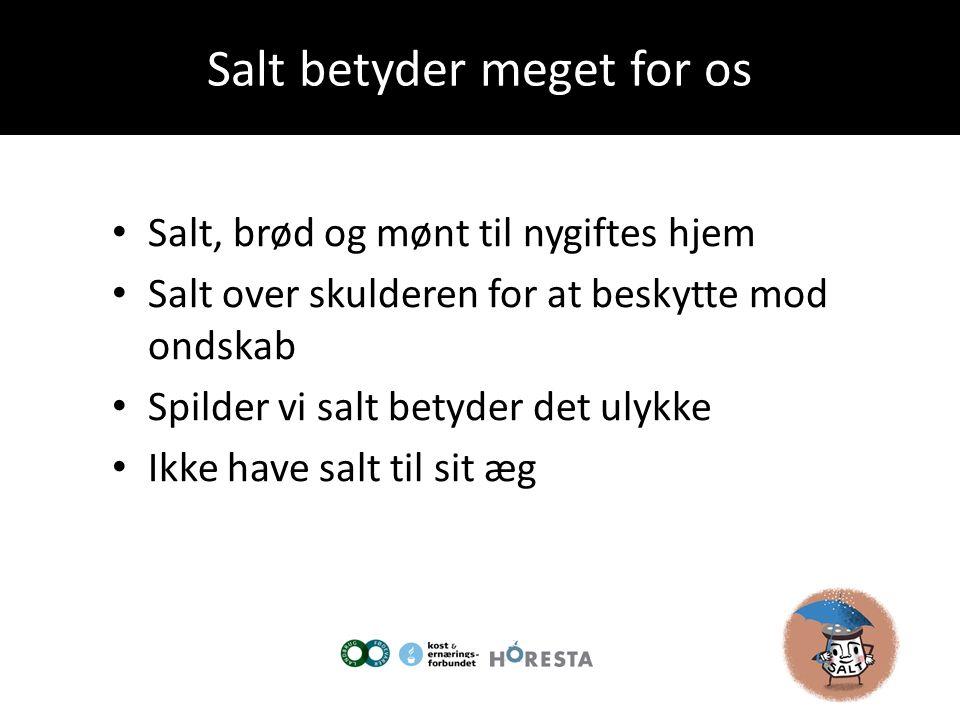 Salt betyder meget for os