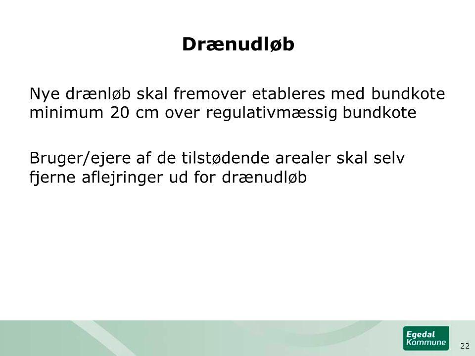 Drænudløb Nye drænløb skal fremover etableres med bundkote minimum 20 cm over regulativmæssig bundkote.