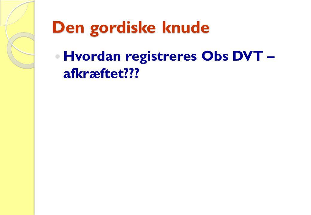 Den gordiske knude Hvordan registreres Obs DVT – afkræftet