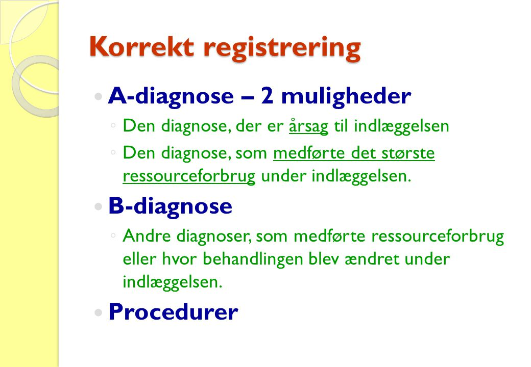 Korrekt registrering A-diagnose – 2 muligheder B-diagnose Procedurer