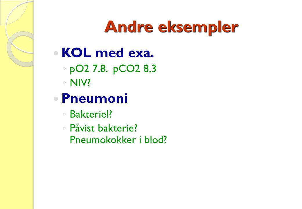 Andre eksempler KOL med exa. Pneumoni pO2 7,8. pCO2 8,3 NIV