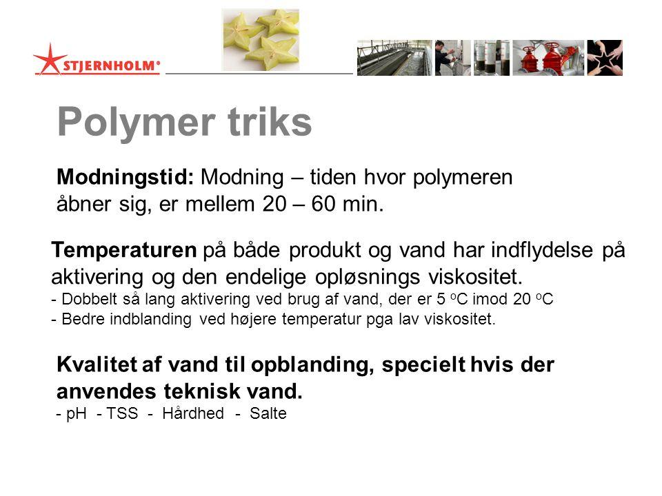 Polymer triks Modningstid: Modning – tiden hvor polymeren åbner sig, er mellem 20 – 60 min.