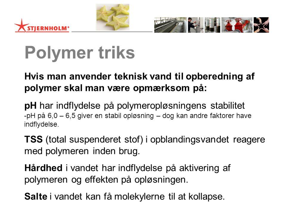 Polymer triks Hvis man anvender teknisk vand til opberedning af polymer skal man være opmærksom på: