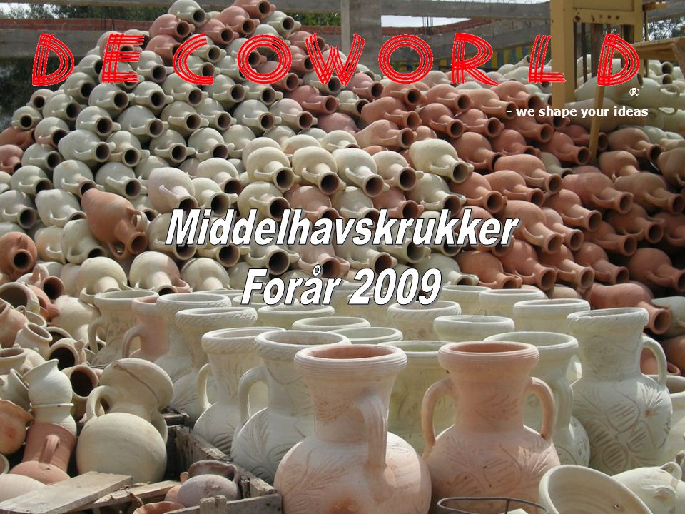 ® - we shape your ideas Middelhavskrukker Forår 2009