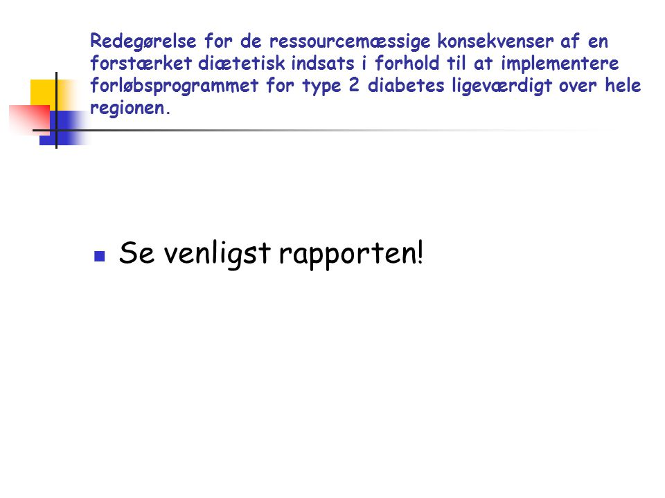 Redegørelse for de ressourcemæssige konsekvenser af en forstærket diætetisk indsats i forhold til at implementere forløbsprogrammet for type 2 diabetes ligeværdigt over hele regionen.