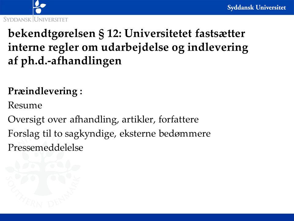 bekendtgørelsen § 12: Universitetet fastsætter interne regler om udarbejdelse og indlevering af ph.d.-afhandlingen