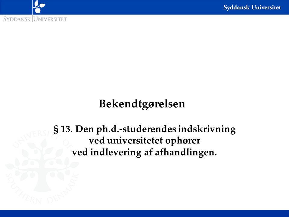Bekendtgørelsen § 13. Den ph.d.-studerendes indskrivning ved universitetet ophører ved indlevering af afhandlingen.