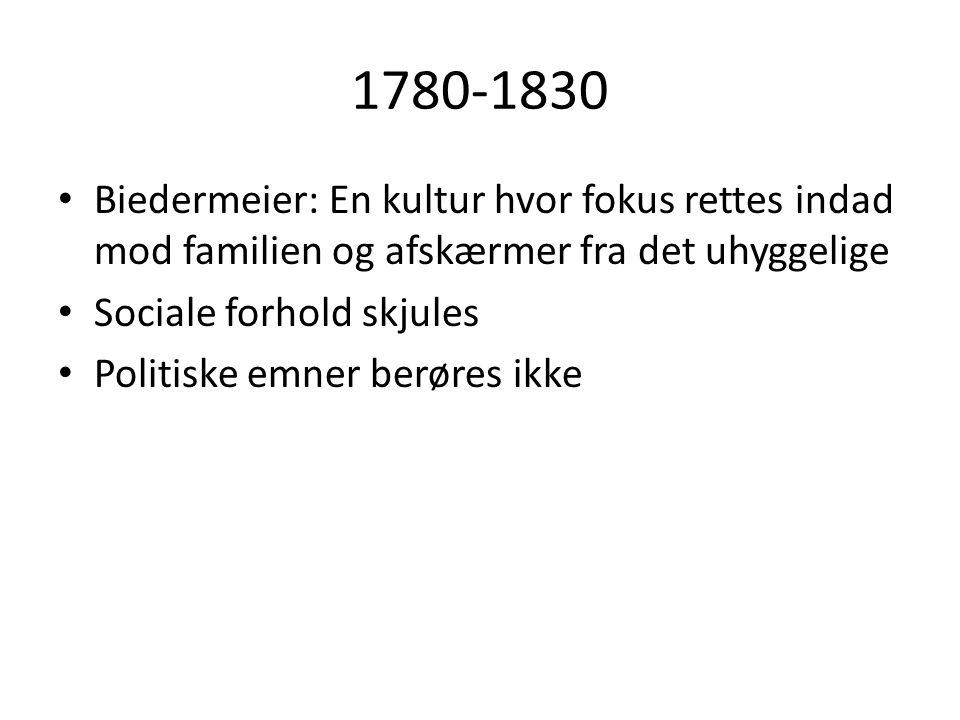 1780-1830 Biedermeier: En kultur hvor fokus rettes indad mod familien og afskærmer fra det uhyggelige.