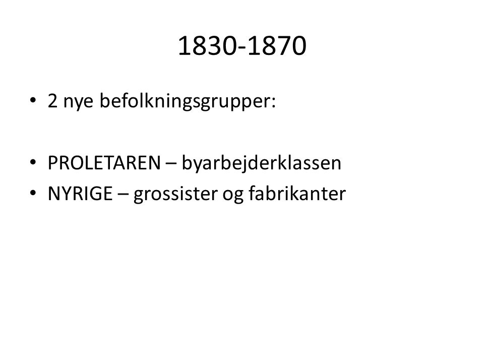 1830-1870 2 nye befolkningsgrupper: PROLETAREN – byarbejderklassen