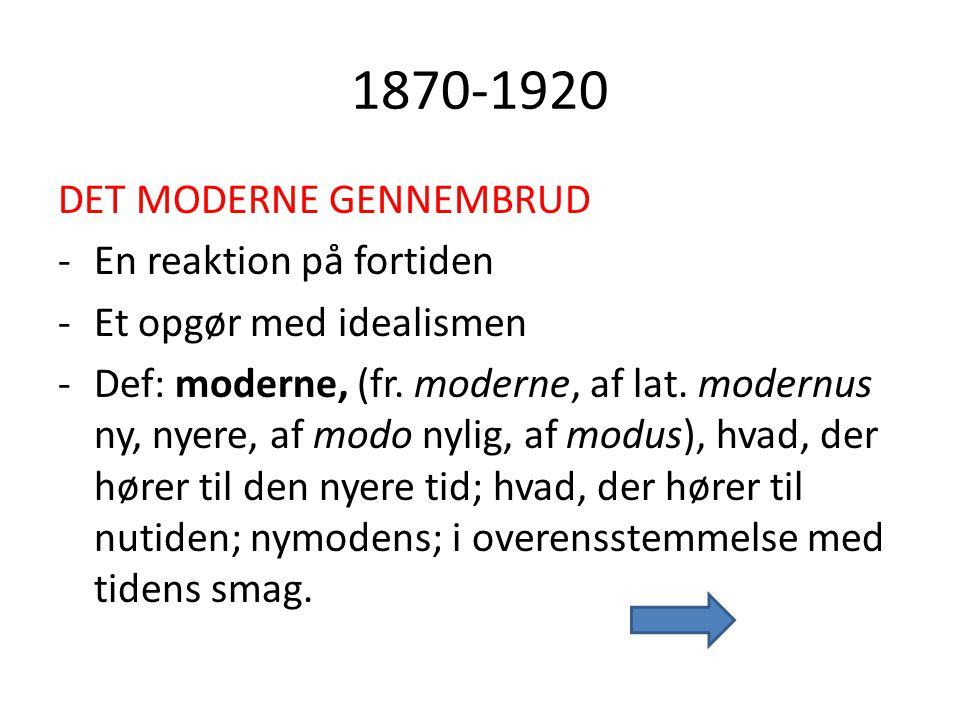 1870-1920 DET MODERNE GENNEMBRUD En reaktion på fortiden