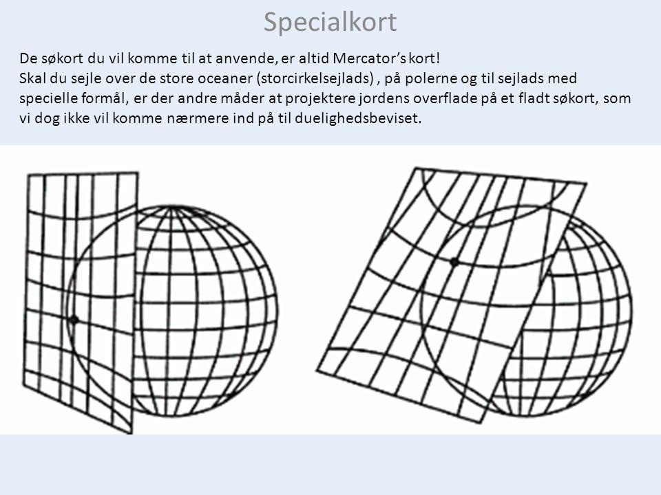 Specialkort De søkort du vil komme til at anvende, er altid Mercator's kort!