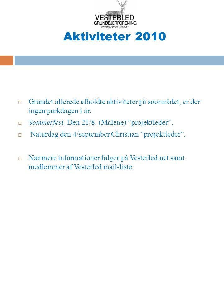 Aktiviteter 2010 Grundet allerede afholdte aktiviteter på søområdet, er der ingen parkdagen i år. Sommerfest. Den 21/8. (Malene) projektleder .