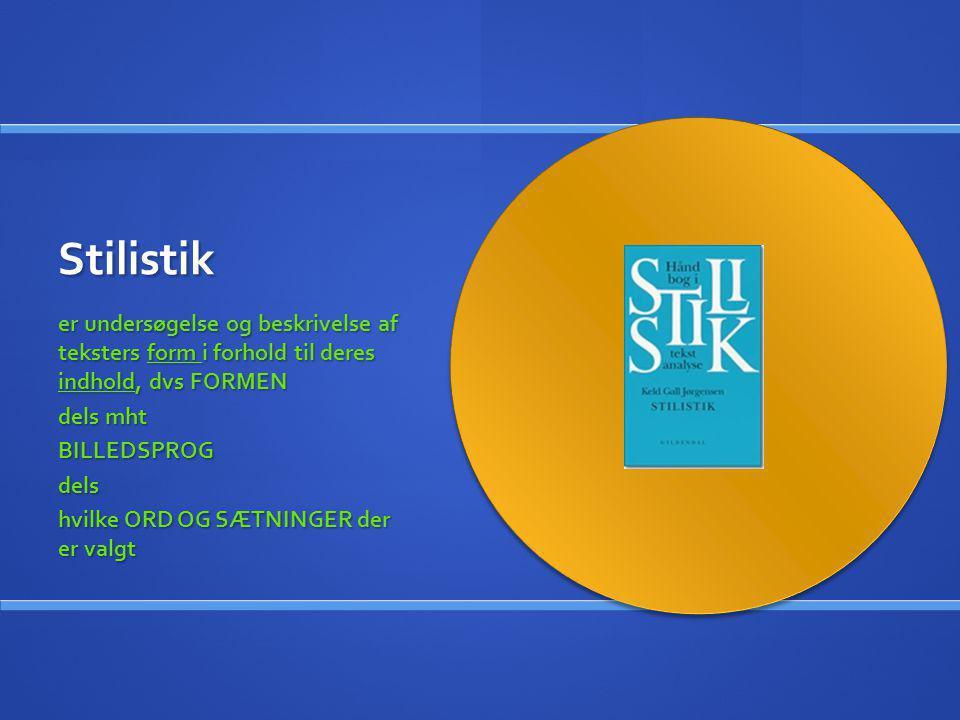 Stilistik er undersøgelse og beskrivelse af teksters form i forhold til deres indhold, dvs FORMEN. dels mht.
