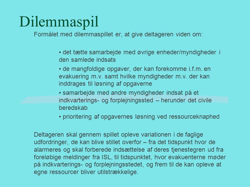 Dilemmaspil Formålet med dilemmaspillet er, at give deltageren viden om: det tætte samarbejde med øvrige enheder/myndigheder i den samlede indsats.