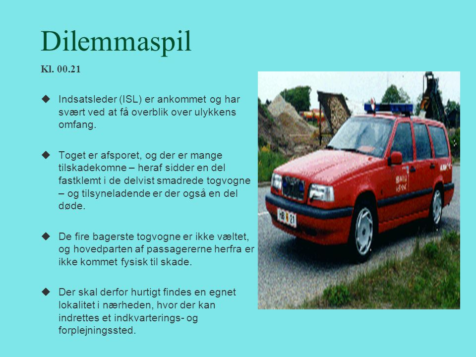 Dilemmaspil Kl. 00.21. Indsatsleder (ISL) er ankommet og har svært ved at få overblik over ulykkens omfang.
