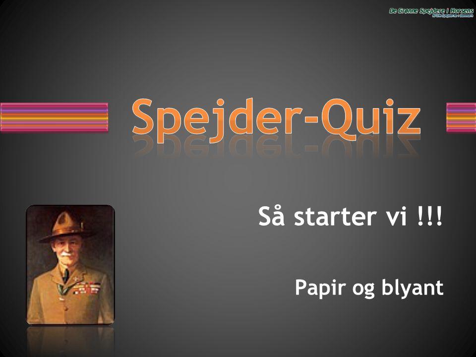 Spejder-Quiz Så starter vi !!! Papir og blyant