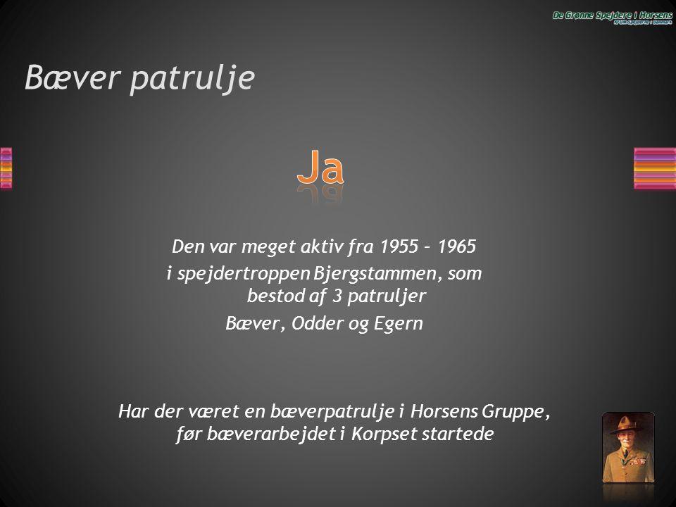Ja Bæver patrulje Den var meget aktiv fra 1955 – 1965